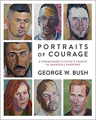 Portréty of Courage: A Commander in Chief's Tribute to America's Warriors by George W. Bush