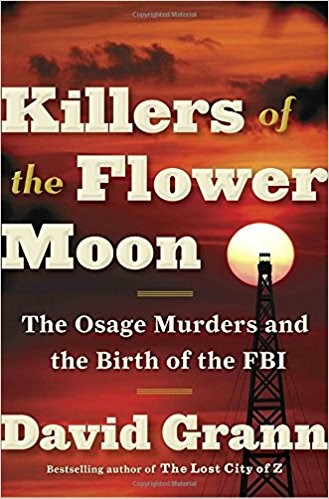 Zabijáci of the Flower Moon: The Osage Murders and the Birth of the FBI by David Grann